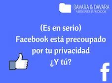 (Es en serio) Facebook está preocupado por tu privacidad ¿Y tú?